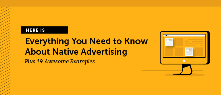 Everything You Need to Know About Native Advertising (Plus 19 Awesome Examples)