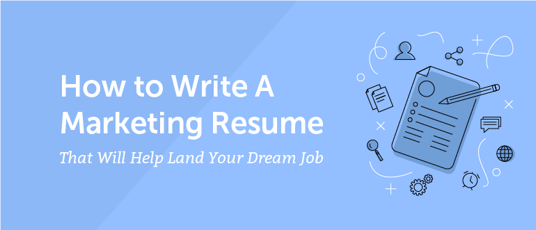 How to Write a Marketing Resume That Will Help Land Your Dream Job