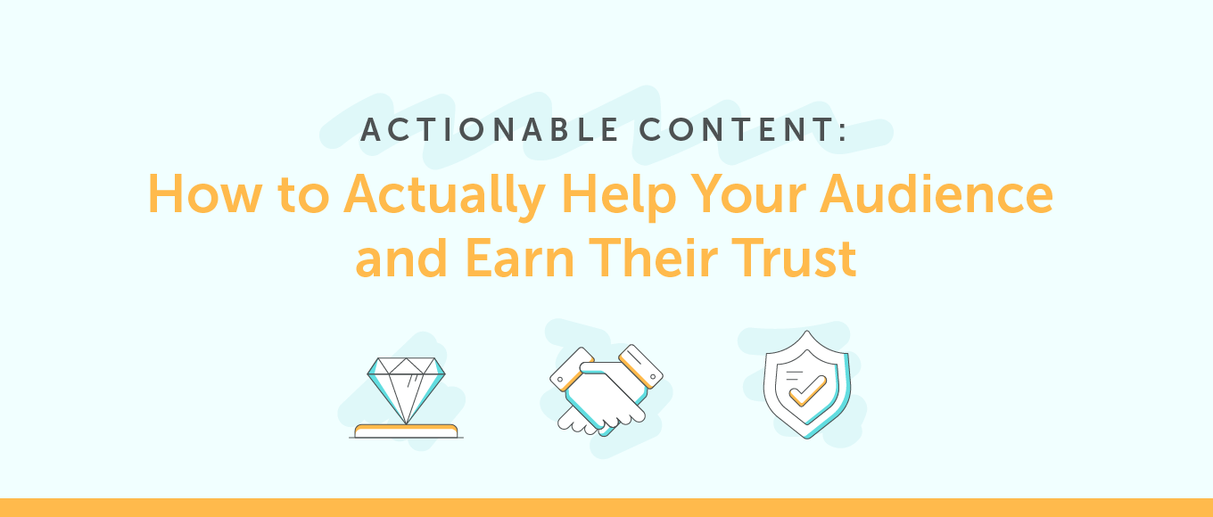 Actionable Content: How to Actually Help Your Audience and Earn Their Trust