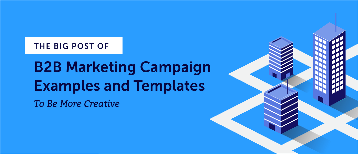 The Big Post of B2B Marketing Campaign Examples and Templates to Be More Creative