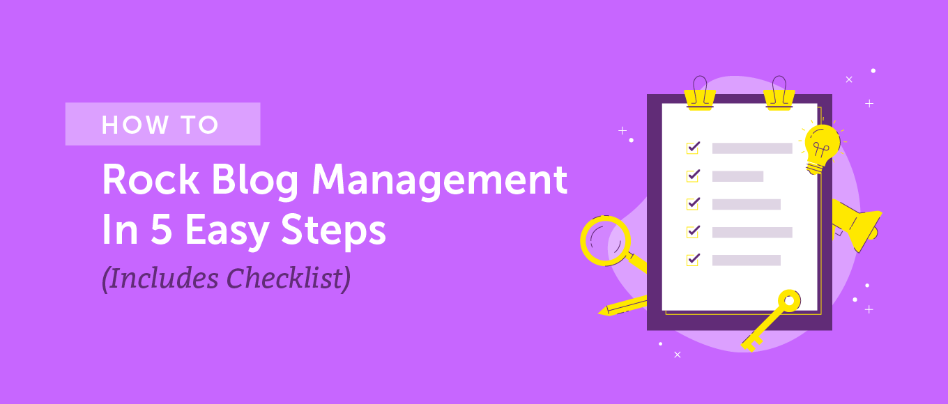 How to Rock Blog Management In 5 Easy Steps (Includes Checklist)