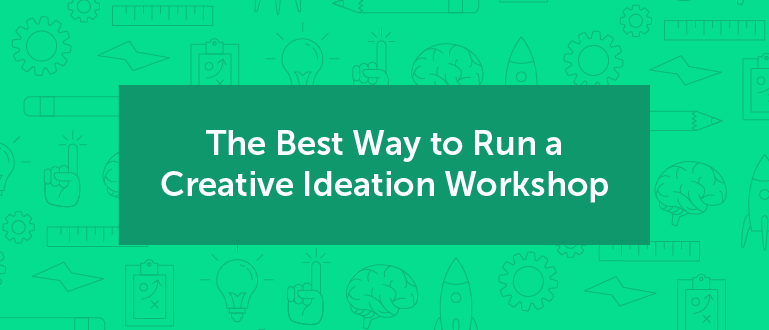 The Best Way to Run a Creative Ideation Workshop