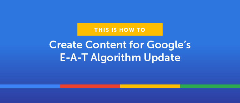 How to Create Content for Google's E-A-T Algorithm Update