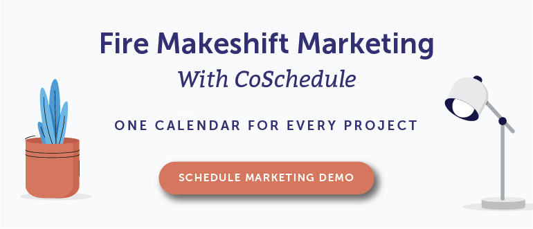 Fire Makeshift Marketing With CoSchedule