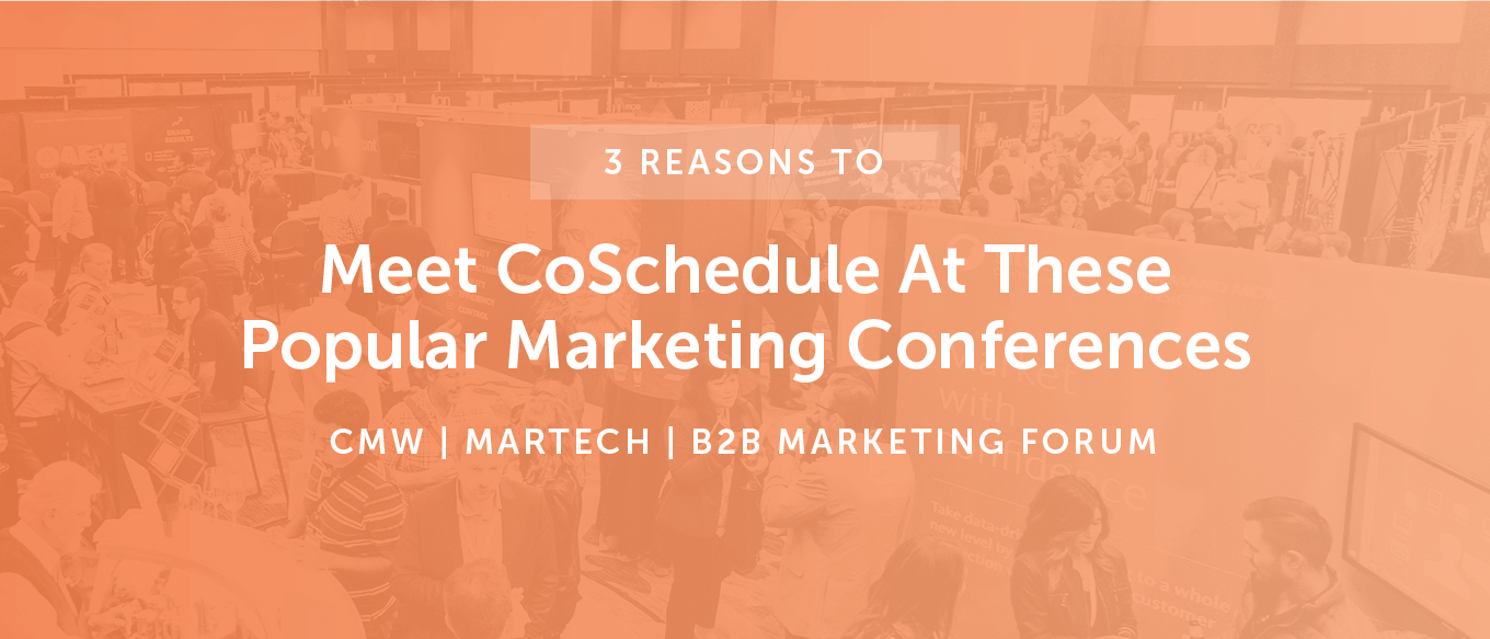 3 Reasons To Meet CoSchedule At These Popular Marketing Conferences [CMW/MarTech/B2B Marketing Forum]