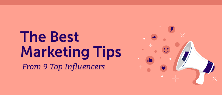 The Best Marketing Tips From 9 Top Influencers