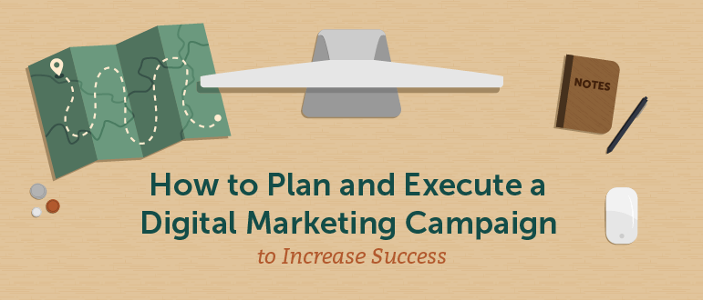 How to Plan and Execute a Digital Marketing Campaign to Increase Success