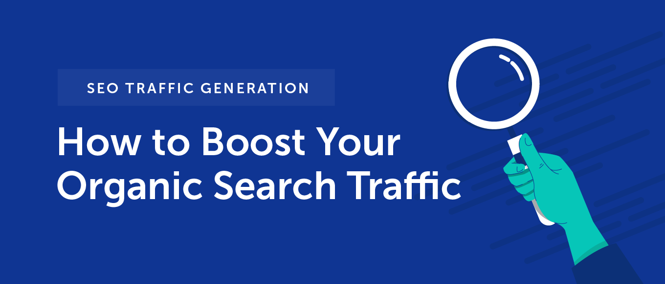 SEO Traffic Generation: How to Boost Your Organic Search Traffic