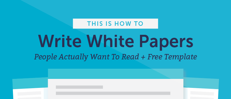 How to Write White Papers People Actually Want to Read (Free