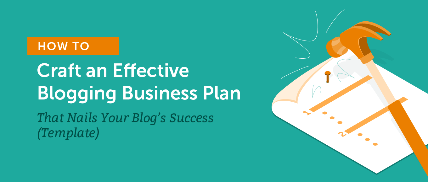 How to Craft an Effective Blogging Business Plan That Nails Your Blog's Success (Template)