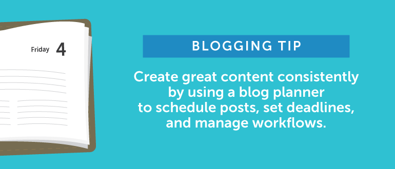 Create great content consistently by using a blog planner to schedule posts.