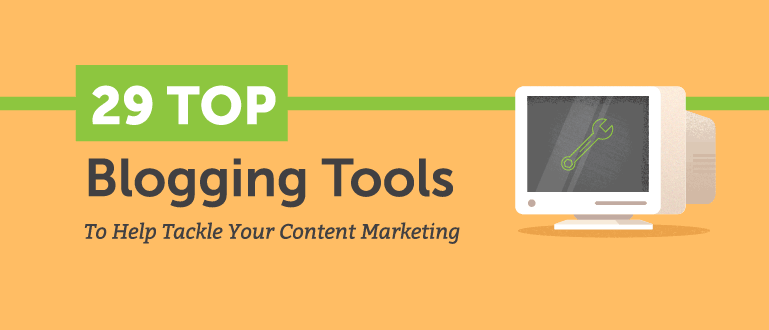 29 Top Blogging Tools to Help Tackle Your Content Marketing