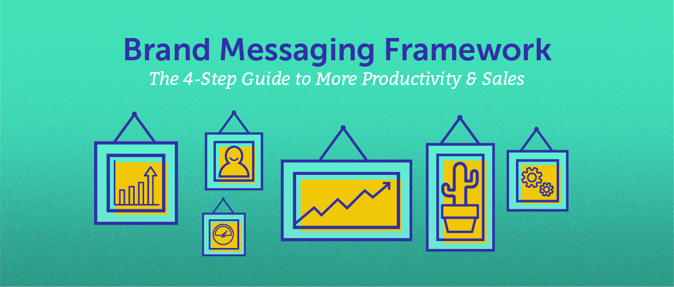 Brand Messaging Framework: the 4-step Guide to More Productivity & Sales