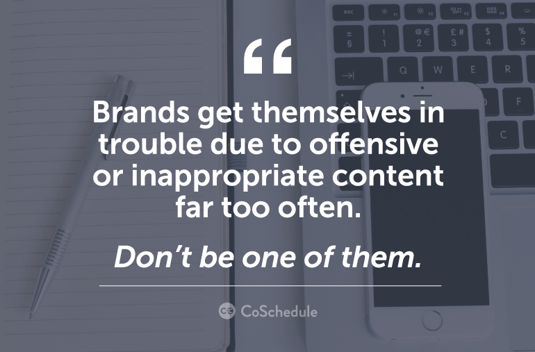 Brands get in trouble too often due to offensive or inappropriate content.