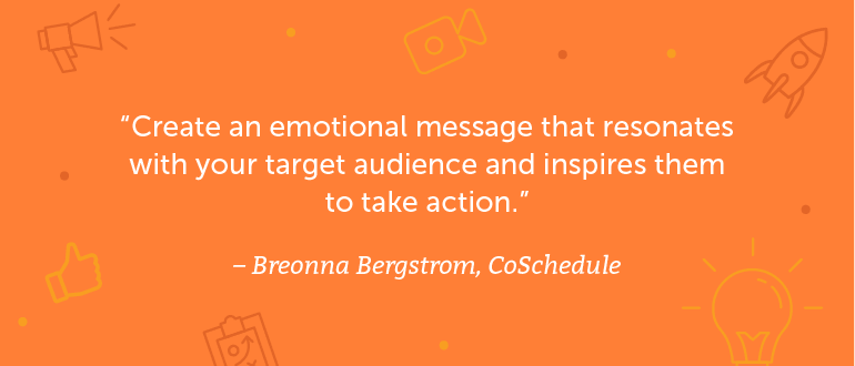 Create an emotional message that resonates with your target audience and inspires them to take action.