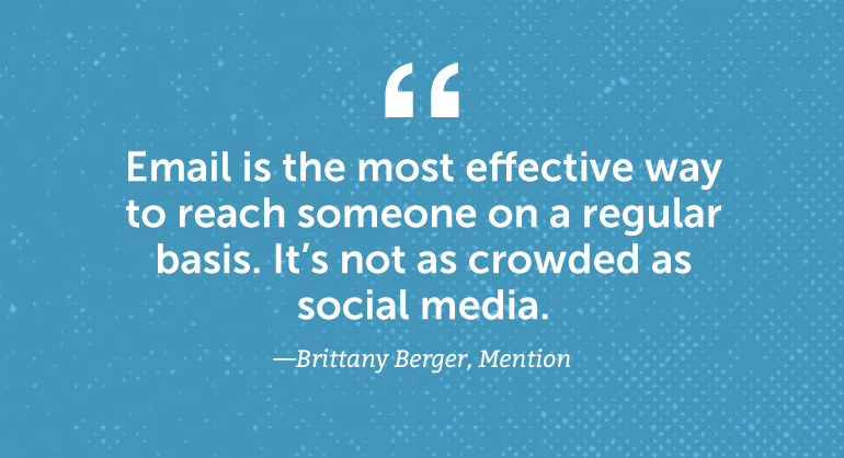 Email is the most effective way to reach someone on a regular basis.
