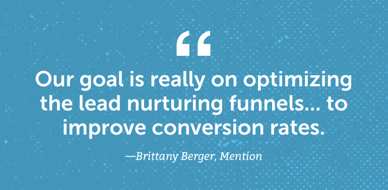 Our goal is really on optimizing the lead nurturing funnels ... to improve conversion rates.