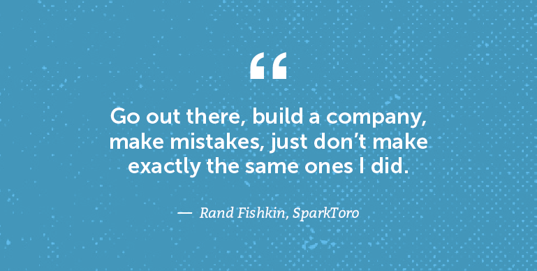 Go out there, build a company, make mistakes ...