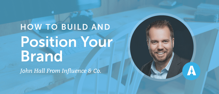 How to Build and Position Your Brand With John Hall From Influence & Co.