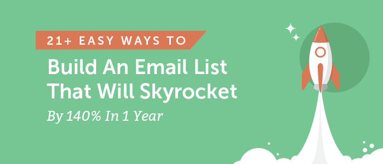 21+ Easy Ways to Build an Email List That Will Skyrocket By 140% in 1 Year