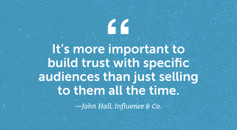 It's more important to build trust with specific audiences than just selling them all the time.