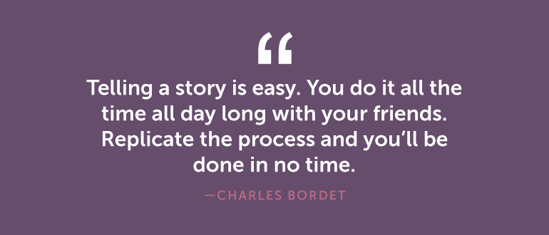 Telling a story is easy. You do it all the time.