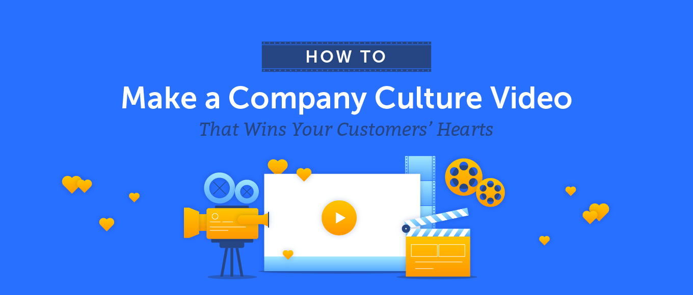 How to Make a Company Culture Video That Wins Your Customers' Hearts