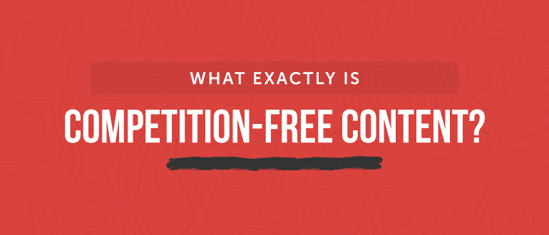 What is Competition-Free Content?