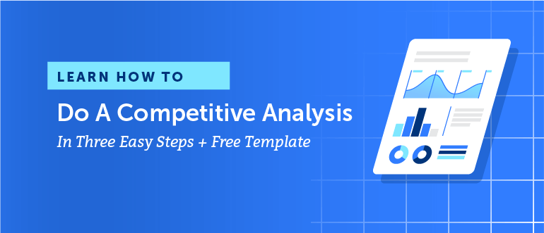 Learn How to Do a Competitive Analysis in Three Easy Steps + Free Template