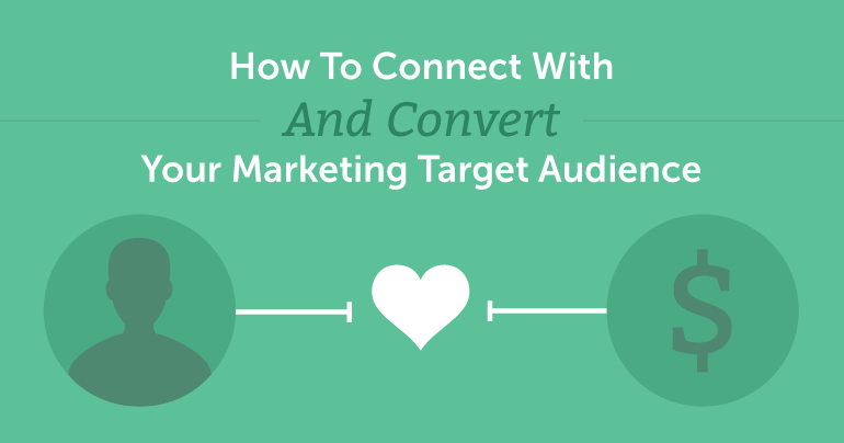How To Connect With And Convert Your Marketing Target Audience