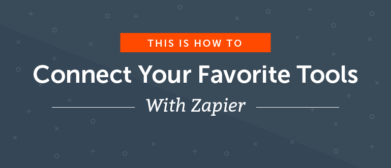 How to Connect Your Favorite Tools With Zapier