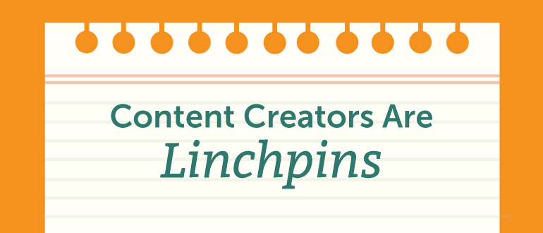 Content Creators Are Linchpins