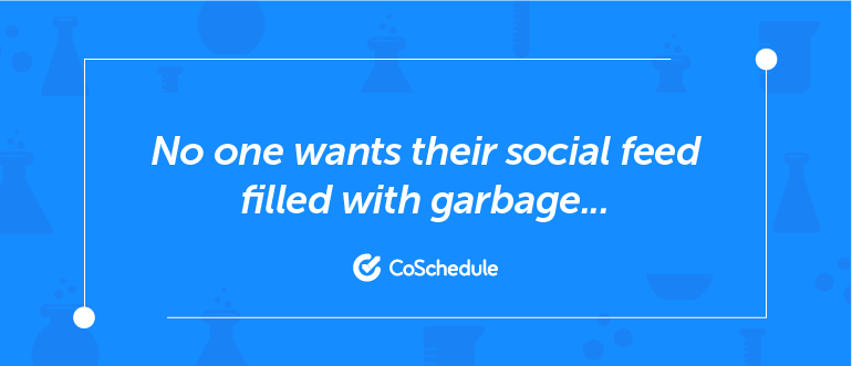 No one wants their feed filled with garbage