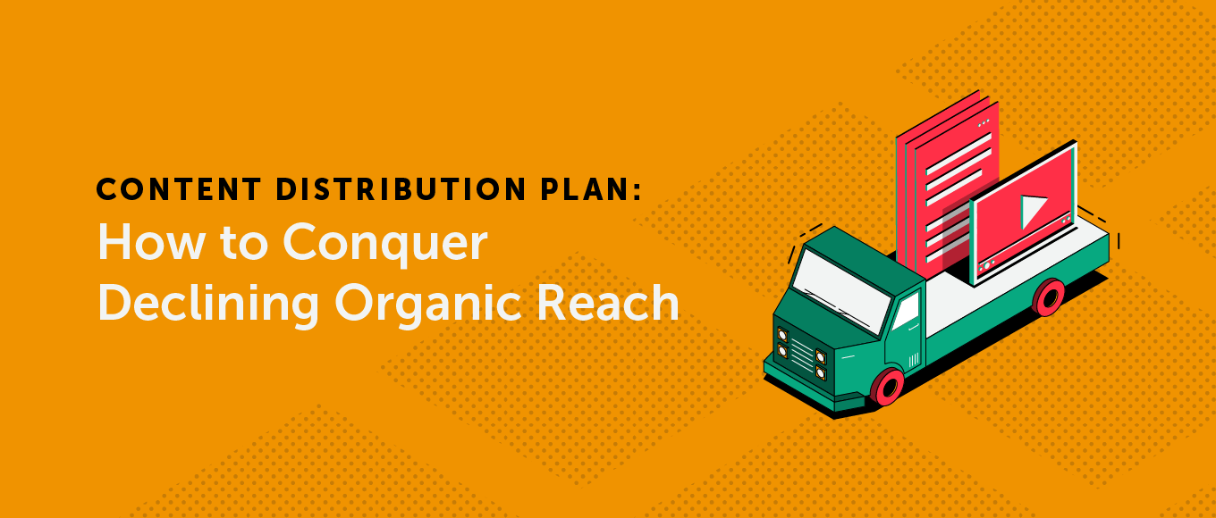 Content Distribution Plan: How to Conquer Declining Organic Reach
