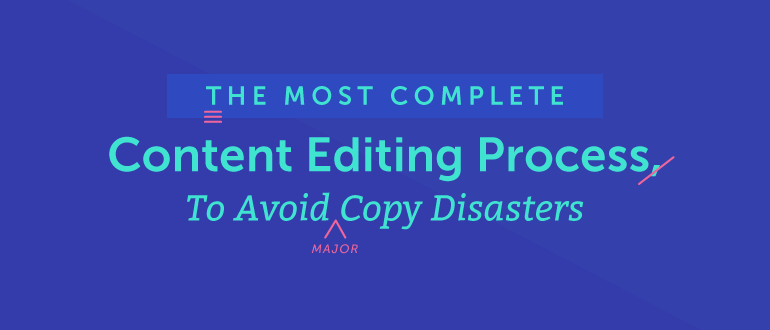 The Most Complete Content Editing Process to Avoid Copy Disasters