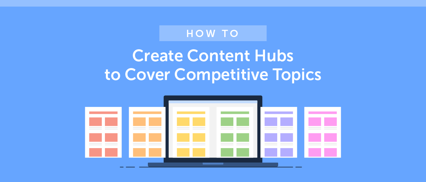How to Create Content Hubs to Cover Competitive Topics