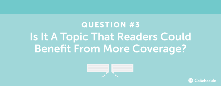 content ideas for reader benefits and more coverage