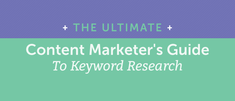 The Ultimate Content Marketer's Guide to Keyword Research