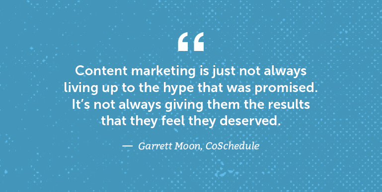 Content marketing is just not always living up to the hype that was promised.