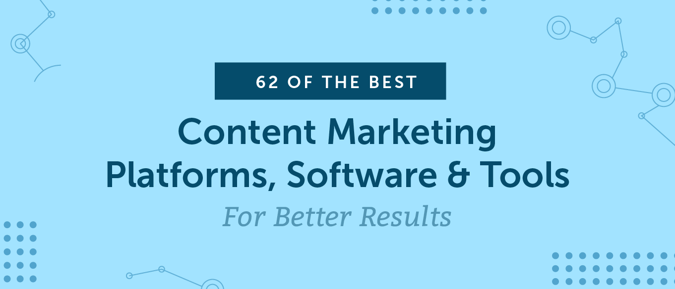 62 Of The Best Content Marketing Platforms, Software & Tools For Better Results