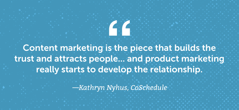 Content marketing is the piece that builds the trust and attracts people.