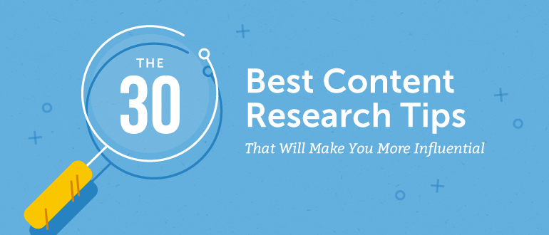 The 30 Best Content Research Tips That Will Make You More Influential