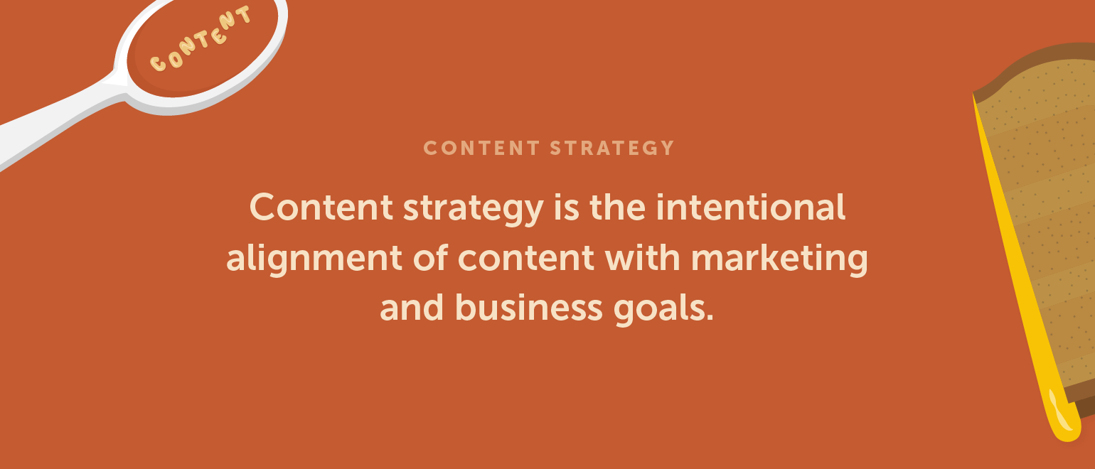 Content strategy is the intentional alignment of content with marketing and business goals.