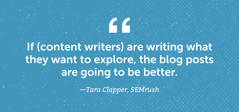 If content writers are writing what they want to explore, the blog posts are going to be better.