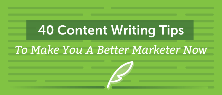40 Content Writing Tips to Make You a Better Marketer Now