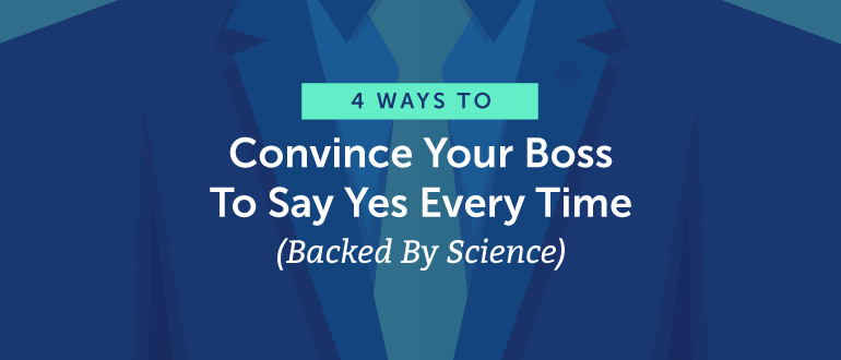 4 Ways To Convince Your Boss to Say Yes Every Time (Backed By Science)