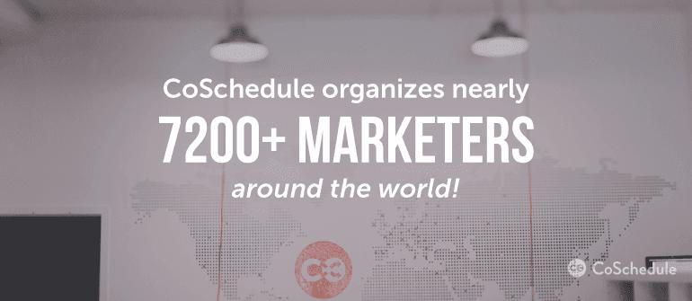 CoSchedule organizes nearly 7,200+ marketers around the world