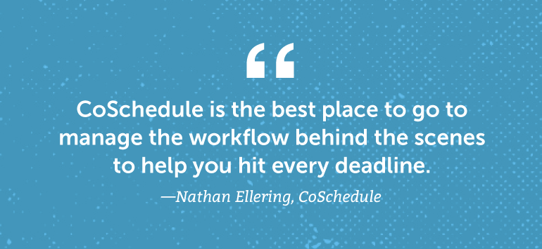 CoSchedule is the best place to go to manage the workflow behind the scenes ...