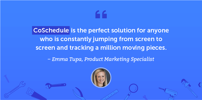 CoSchedule is the perfect solution for anyone who is constantly jumping from screen to screen and tracking a million moving pieces.