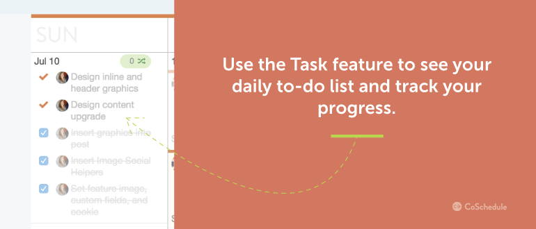 Use the Task feature to see your daily to-do list and track your progress.